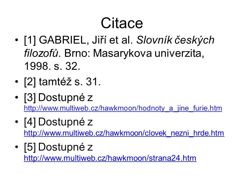 Citace [1] GABRIEL, Jiří et al. Slovník českých filozofů. Brno: Masarykova univerzita, 1998. s. 32.